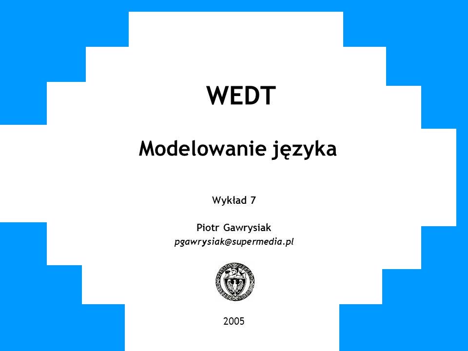 WUT TWG 2005 WEDT Modelowanie języka Wykład 7 Piotr Gawrysiak pgawrysiak@supermedia.pl 2005