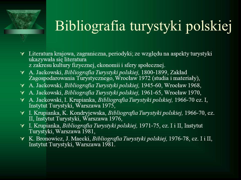 Bibliografia turystyki polskiej Literatura krajowa, zagraniczna, periodyki; ze względu na aspekty turystyki ukazywała się literatura z zakresu kultury