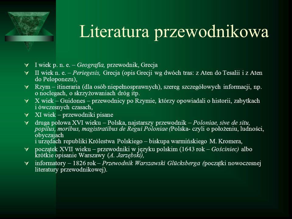 Literatura przewodnikowa I wiek p. n. e. – Geografia, przewodnik, Grecja II wiek n. e. – Periegesis, Grecja (opis Grecji wg dwóch tras: z Aten do Tesa