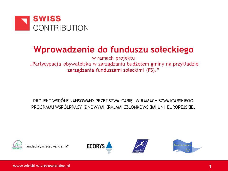 www.wioski.wrzosowakraina.pl 12 Środki funduszu przeznacza się na realizację przedsięwzięć, które zgłoszone we wniosku: są zadaniami własnymi gminy – art.