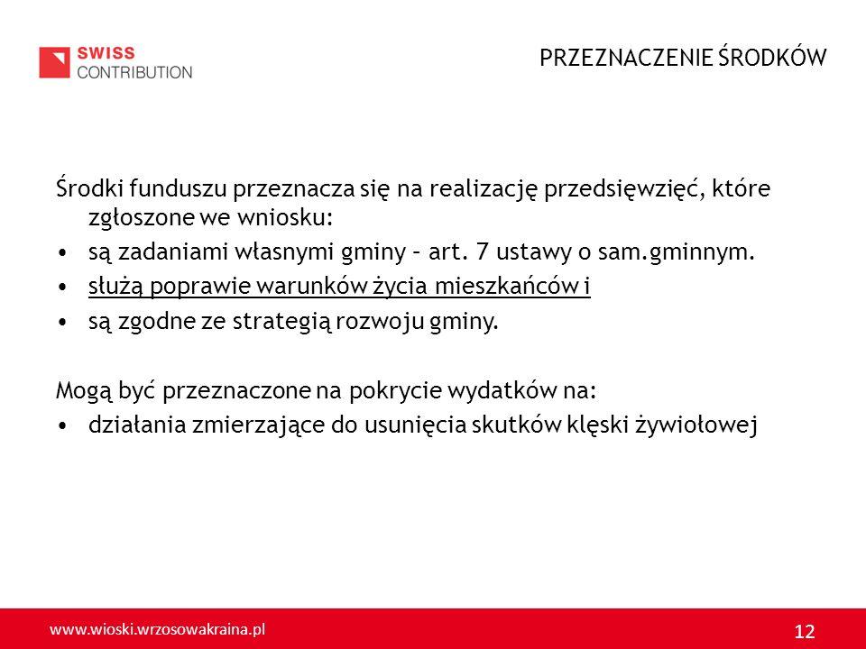 www.wioski.wrzosowakraina.pl 12 Środki funduszu przeznacza się na realizację przedsięwzięć, które zgłoszone we wniosku: są zadaniami własnymi gminy –