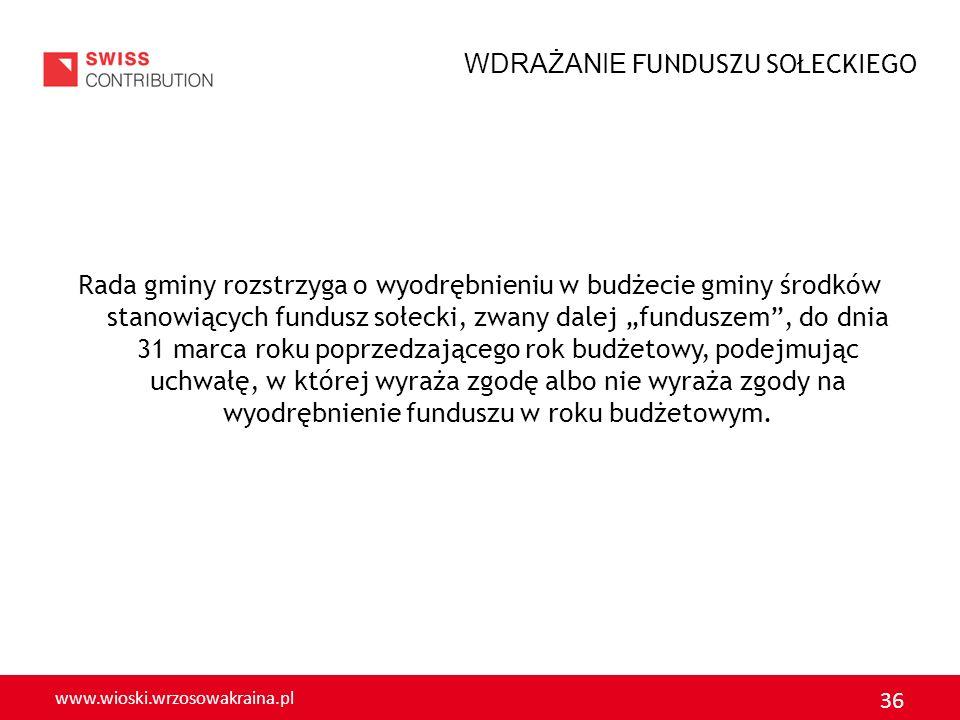 www.wioski.wrzosowakraina.pl 36 Rada gminy rozstrzyga o wyodrębnieniu w budżecie gminy środków stanowiących fundusz sołecki, zwany dalej funduszem, do