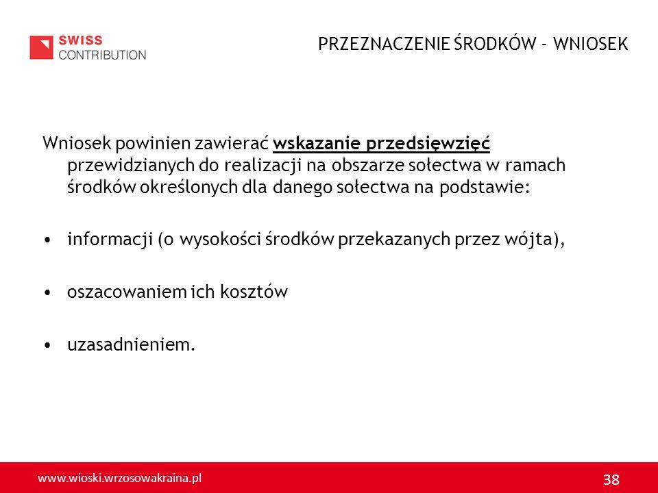 www.wioski.wrzosowakraina.pl 38 Wniosek powinien zawierać wskazanie przedsięwzięć przewidzianych do realizacji na obszarze sołectwa w ramach środków o