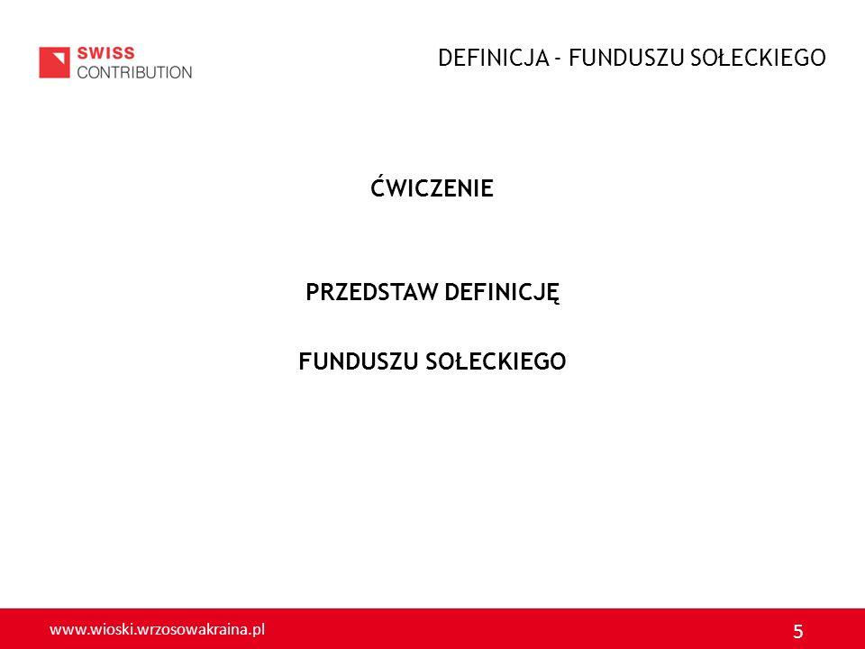 www.wioski.wrzosowakraina.pl 5 ĆWICZENIE PRZEDSTAW DEFINICJĘ FUNDUSZU SOŁECKIEGO DEFINICJA - FUNDUSZU SOŁECKIEGO