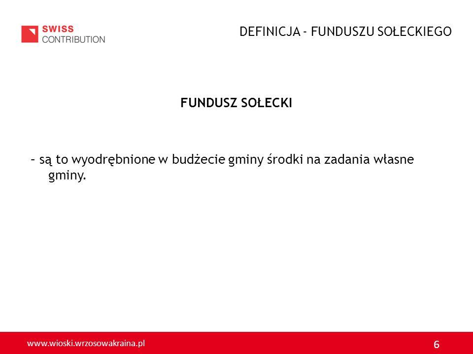 www.wioski.wrzosowakraina.pl 6 FUNDUSZ SOŁECKI – są to wyodrębnione w budżecie gminy środki na zadania własne gminy. DEFINICJA - FUNDUSZU SOŁECKIEGO