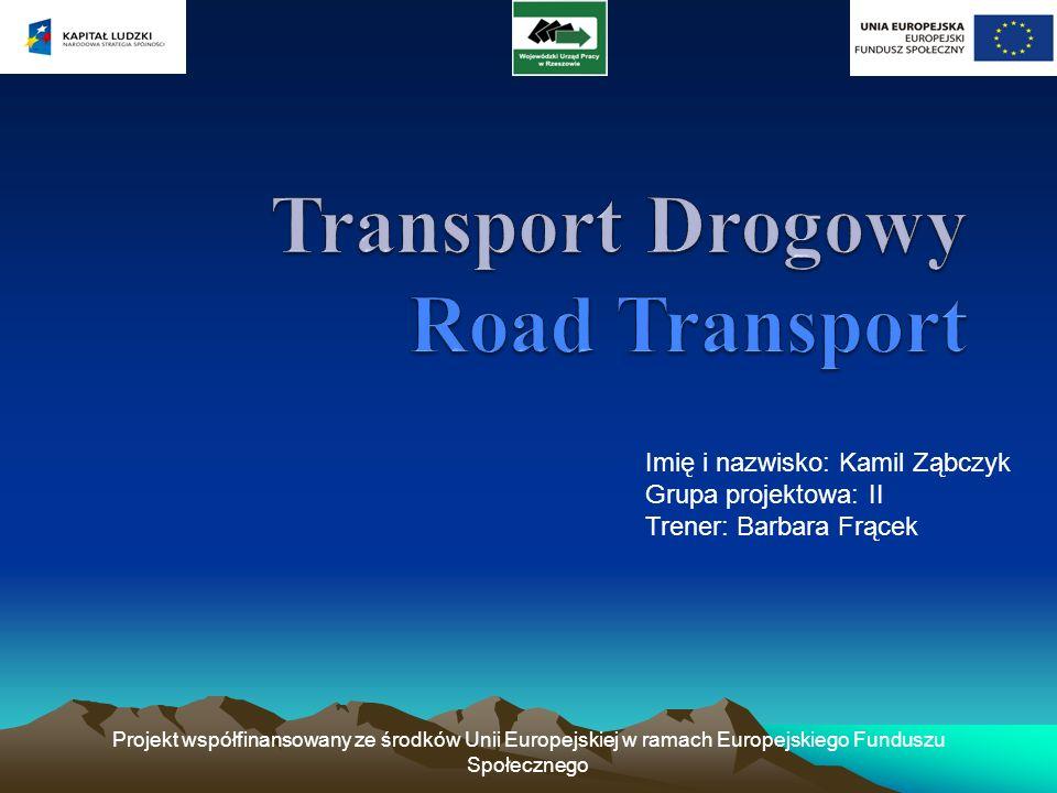 Projekt współfinansowany ze środków Unii Europejskiej w ramach Europejskiego Funduszu Społecznego Transport Drogowy Road transport Transport drogowy jedna z gałęzi transportu, w której ładunki i pasażerowie przemieszczają się po drogach lądowych przy pomocy kołowych środków transportu (np.