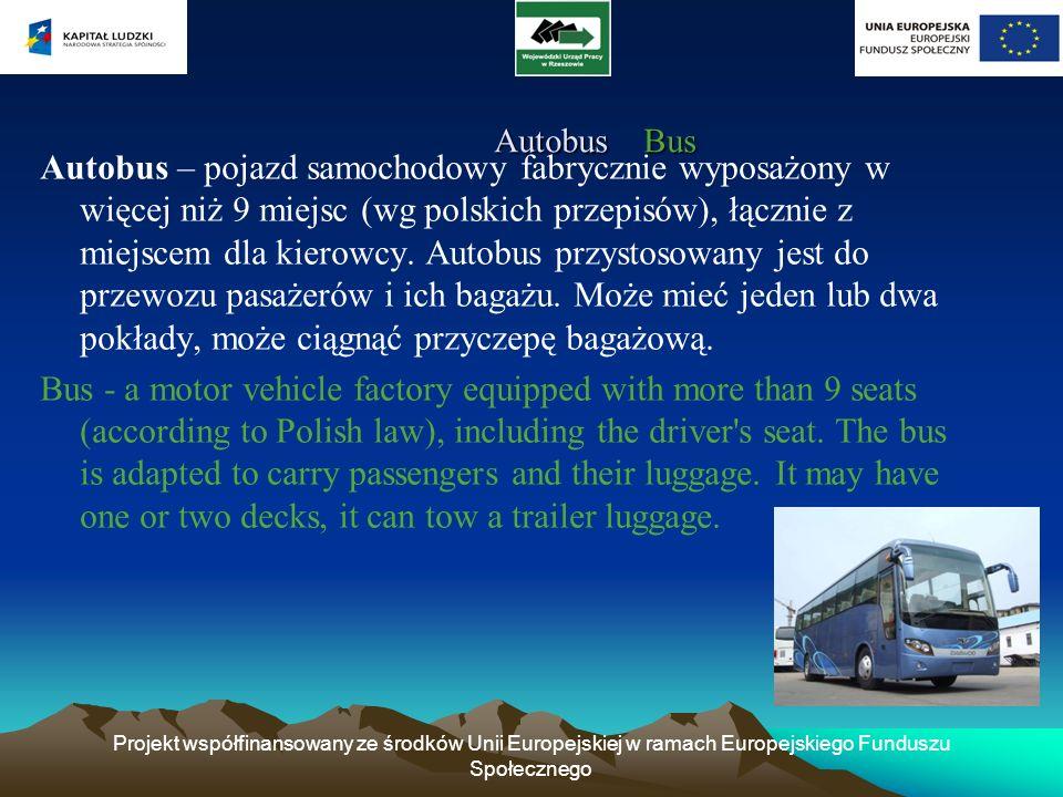 Projekt współfinansowany ze środków Unii Europejskiej w ramach Europejskiego Funduszu Społecznego Autobus Bus Autobus Bus Autobus – pojazd samochodowy