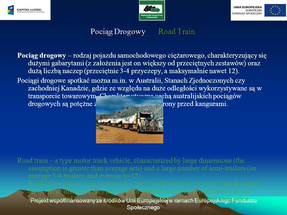 Projekt współfinansowany ze środków Unii Europejskiej w ramach Europejskiego Funduszu Społecznego Pociąg Drogowy Road Train Pociąg Drogowy Road Train