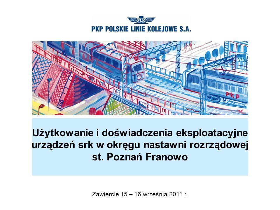 www.plk-sa.pl Użytkowanie i doświadczenia eksploatacyjne urządzeń srk w okręgu nastawni rozrządowej st. Poznań Franowo Zawiercie 15 – 16 września 2011