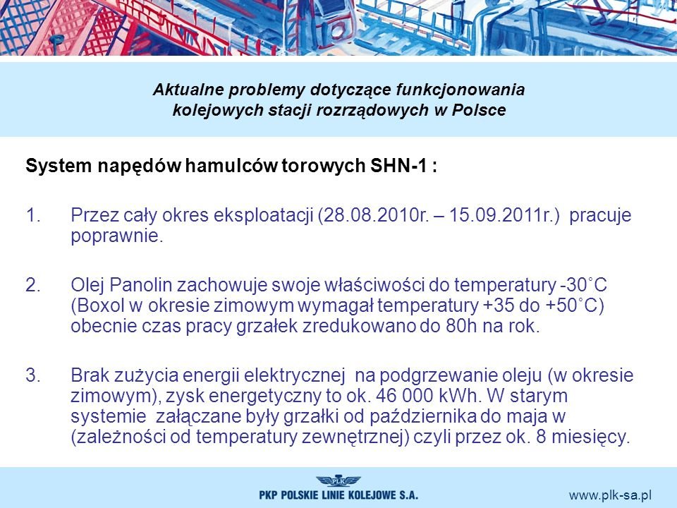 www.plk-sa.pl Aktualne problemy dotyczące funkcjonowania kolejowych stacji rozrządowych w Polsce System napędów hamulców torowych SHN-1 : 1.Przez cały