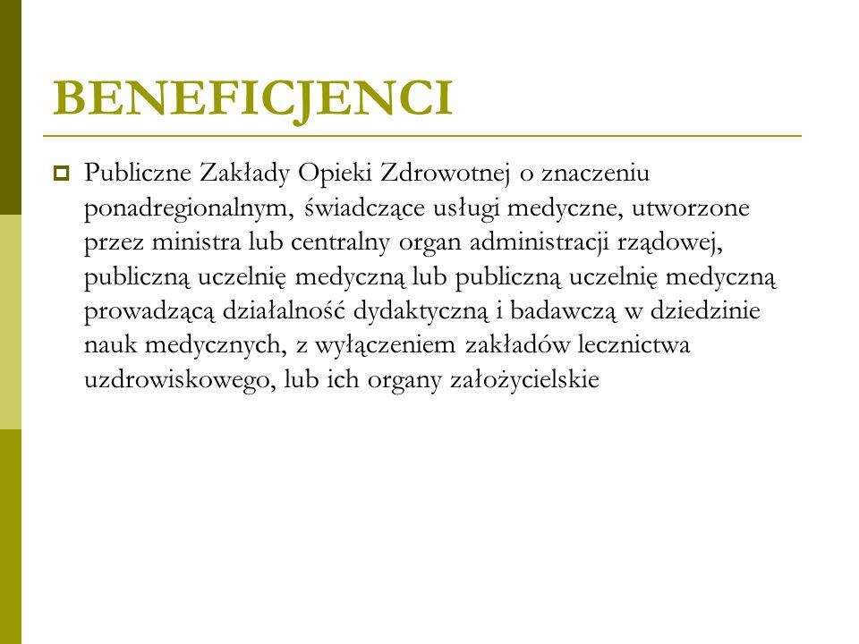 BENEFICJENCI Publiczne Zakłady Opieki Zdrowotnej o znaczeniu ponadregionalnym, świadczące usługi medyczne, utworzone przez ministra lub centralny orga