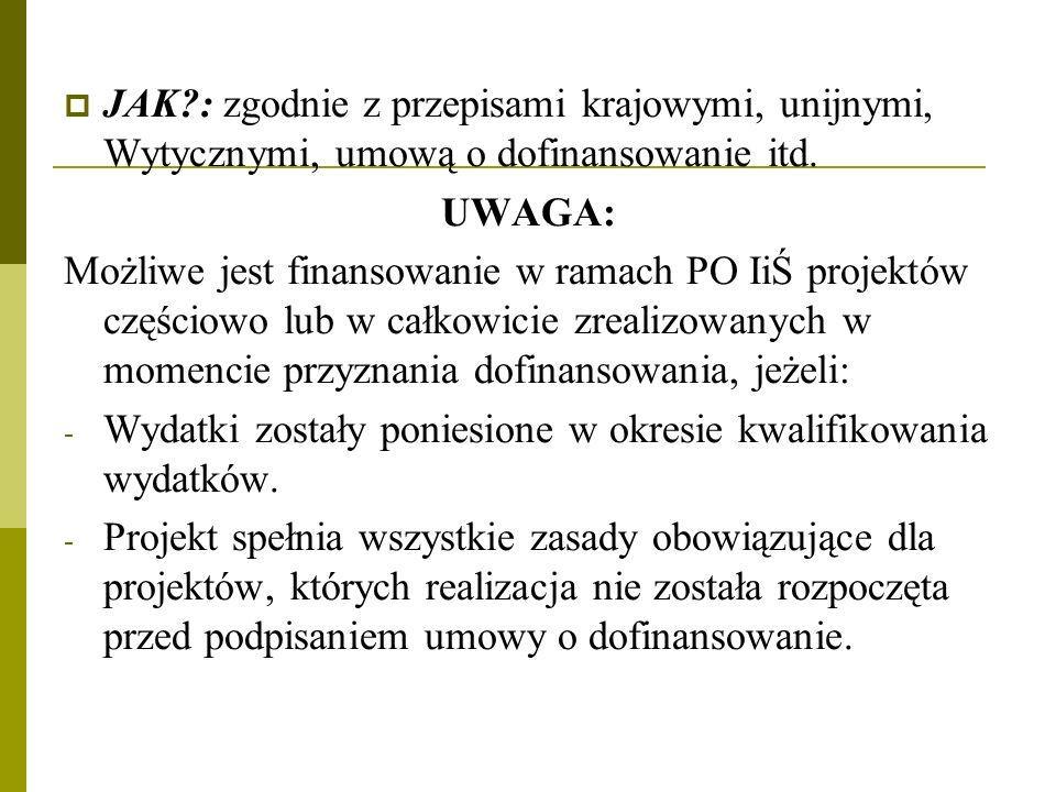 JAK?: zgodnie z przepisami krajowymi, unijnymi, Wytycznymi, umową o dofinansowanie itd. UWAGA: Możliwe jest finansowanie w ramach PO IiŚ projektów czę