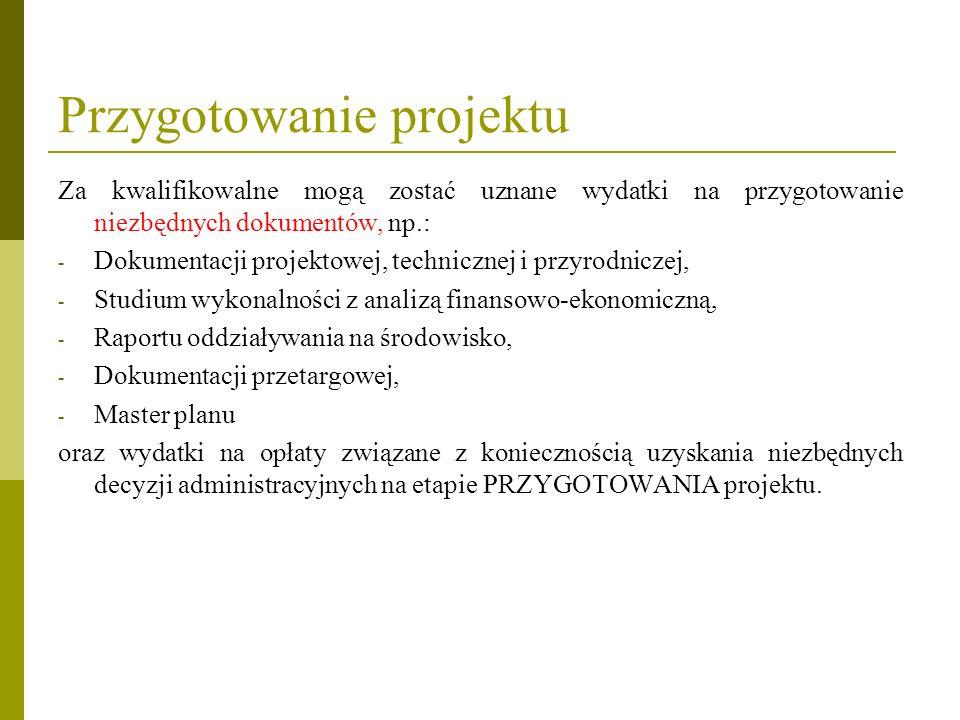 Przygotowanie projektu Za kwalifikowalne mogą zostać uznane wydatki na przygotowanie niezbędnych dokumentów, np.: - Dokumentacji projektowej, technicz