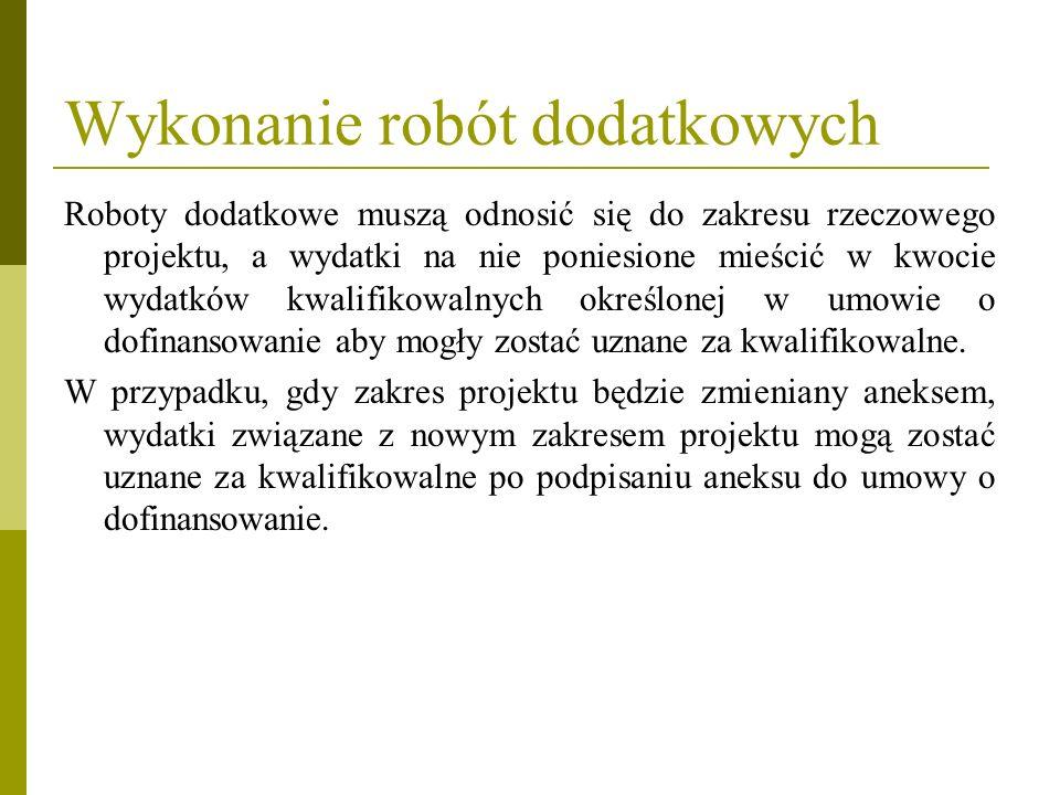 Wykonanie robót dodatkowych Roboty dodatkowe muszą odnosić się do zakresu rzeczowego projektu, a wydatki na nie poniesione mieścić w kwocie wydatków k