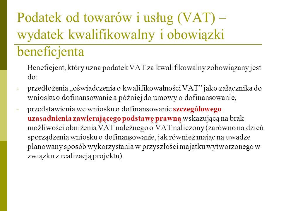 Podatek od towarów i usług (VAT) – wydatek kwalifikowalny i obowiązki beneficjenta Beneficjent, który uzna podatek VAT za kwalifikowalny zobowiązany j