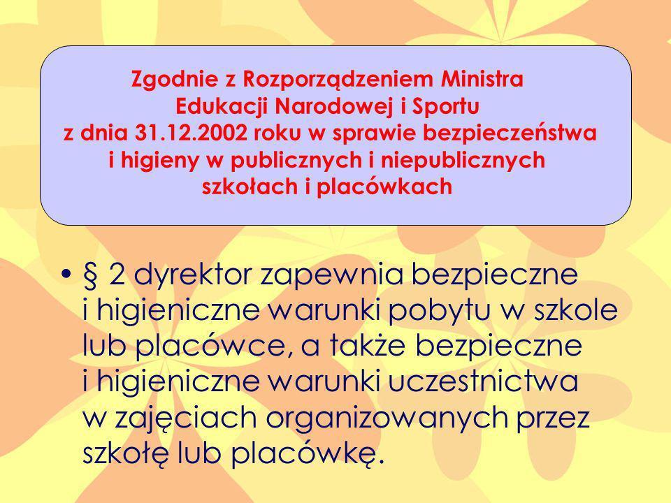 § 2 dyrektor zapewnia bezpieczne i higieniczne warunki pobytu w szkole lub placówce, a także bezpieczne i higieniczne warunki uczestnictwa w zajęciach