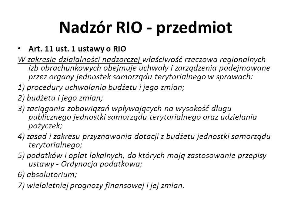 Nadzór RIO - przedmiot Art. 11 ust. 1 ustawy o RIO W zakresie działalności nadzorczej właściwość rzeczowa regionalnych izb obrachunkowych obejmuje uch