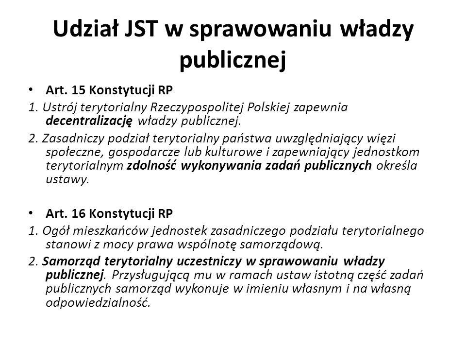 Udział JST w sprawowaniu władzy publicznej Art. 15 Konstytucji RP 1. Ustrój terytorialny Rzeczypospolitej Polskiej zapewnia decentralizację władzy pub