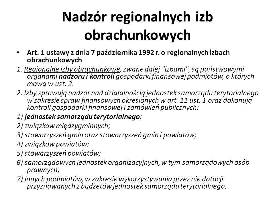 Nadzór regionalnych izb obrachunkowych Art. 1 ustawy z dnia 7 października 1992 r. o regionalnych izbach obrachunkowych 1. Regionalne izby obrachunkow