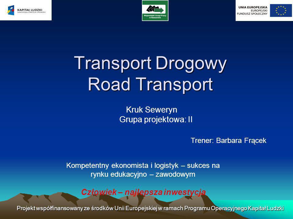 Transport Drogowy Road Transport Kruk Seweryn Grupa projektowa: II Trener: Barbara Frącek Projekt współfinansowany ze środków Unii Europejskiej w rama