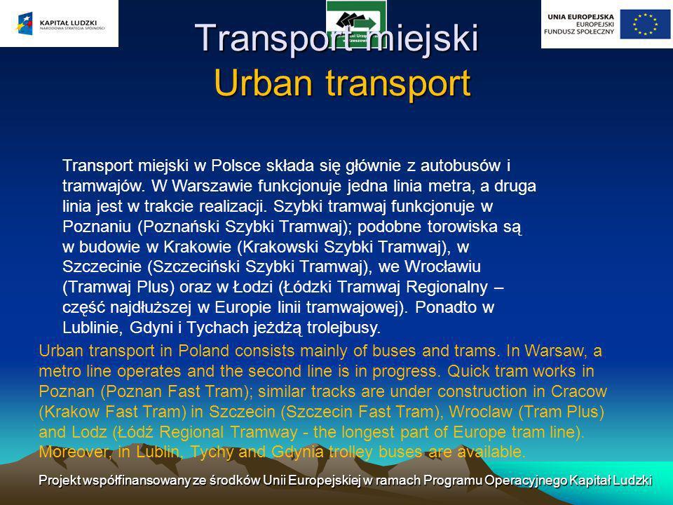 Transport miejski w Polsce składa się głównie z autobusów i tramwajów. W Warszawie funkcjonuje jedna linia metra, a druga linia jest w trakcie realiza