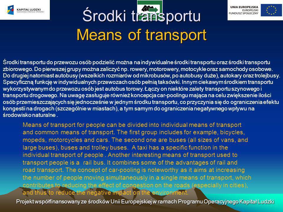 Środki transportu Means of transport Środki transportu do przewozu osób podzielić można na indywidualne środki transportu oraz środki transportu zbiorowego.