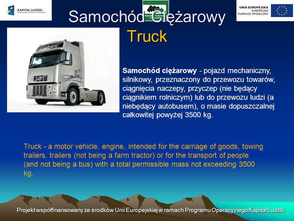 Samochód Ciężarowy Truck Samochód ciężarowy - pojazd mechaniczny, silnikowy, przeznaczony do przewozu towarów, ciągnięcia naczepy, przyczep (nie będący ciągnikiem rolniczym) lub do przewozu ludzi (a niebędący autobusem), o masie dopuszczalnej całkowitej powyżej 3500 kg.