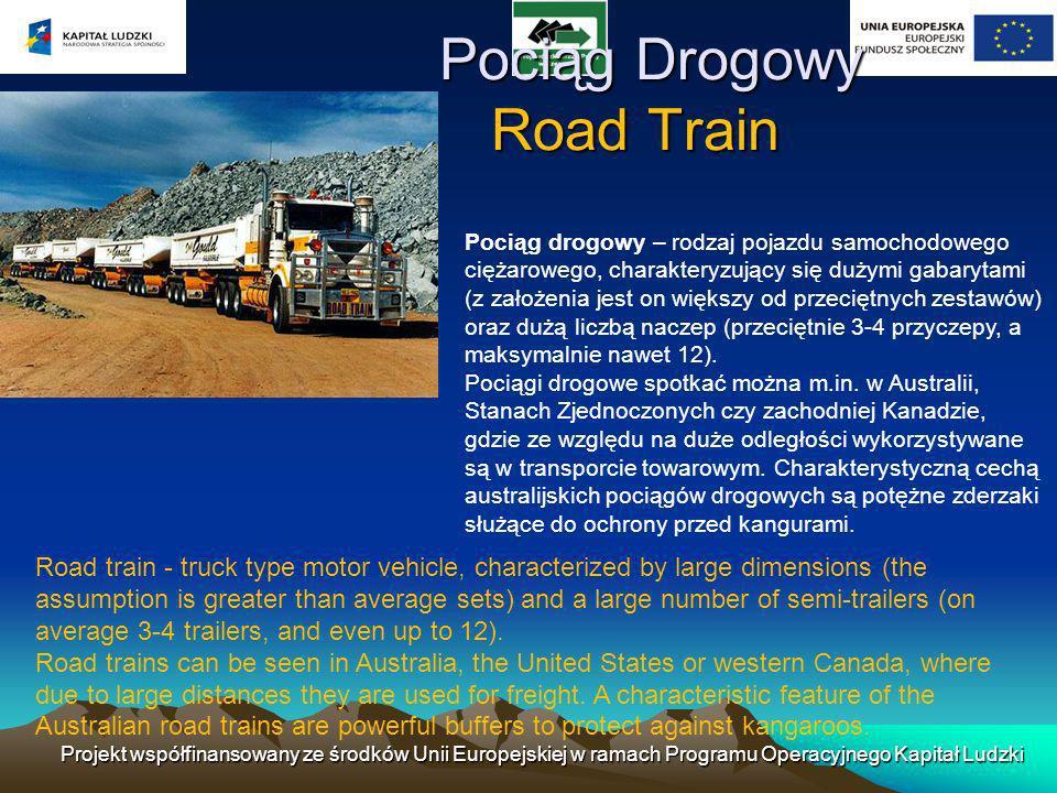 Pociąg Drogowy Road Train Pociąg Drogowy Road Train Pociąg drogowy – rodzaj pojazdu samochodowego ciężarowego, charakteryzujący się dużymi gabarytami (z założenia jest on większy od przeciętnych zestawów) oraz dużą liczbą naczep (przeciętnie 3-4 przyczepy, a maksymalnie nawet 12).