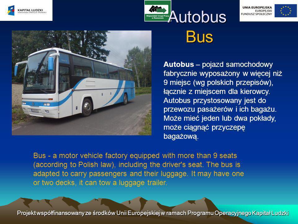Autobus Bus Autobus Bus Autobus – pojazd samochodowy fabrycznie wyposażony w więcej niż 9 miejsc (wg polskich przepisów), łącznie z miejscem dla kiero