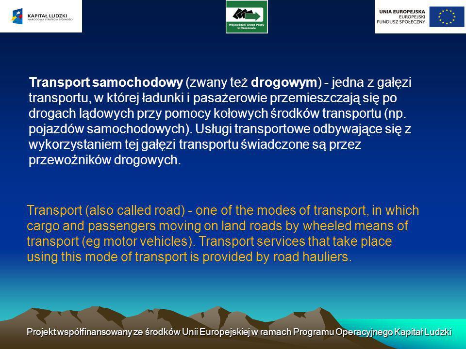 Transport samochodowy (zwany też drogowym) - jedna z gałęzi transportu, w której ładunki i pasażerowie przemieszczają się po drogach lądowych przy pom
