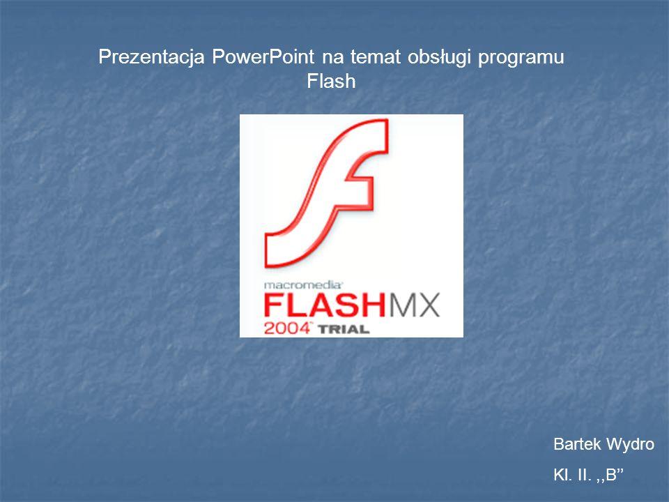 Prezentacja PowerPoint na temat obsługi programu Flash Bartek Wydro Kl. II.,,B