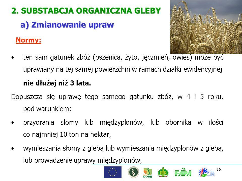 19 2. SUBSTABCJA ORGANICZNA GLEBY ten sam gatunek zbóż (pszenica, żyto, jęczmień, owies) może być uprawiany na tej samej powierzchni w ramach działki