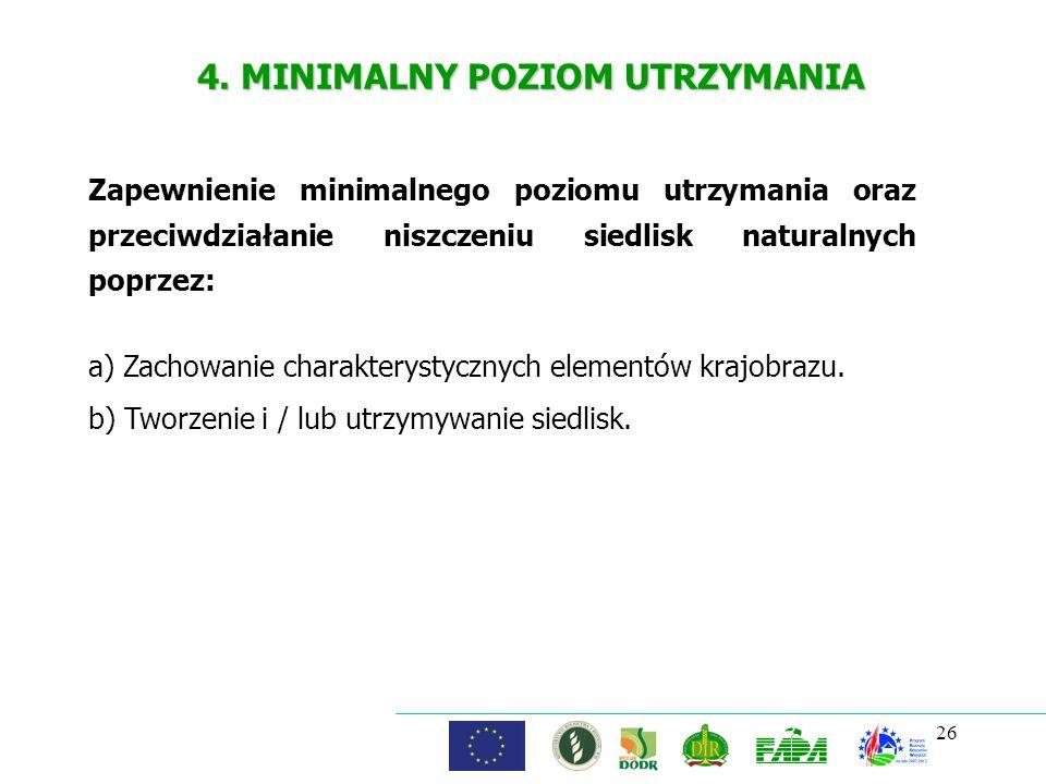 26 4. MINIMALNY POZIOM UTRZYMANIA Zapewnienie minimalnego poziomu utrzymania oraz przeciwdziałanie niszczeniu siedlisk naturalnych poprzez: a) Zachowa