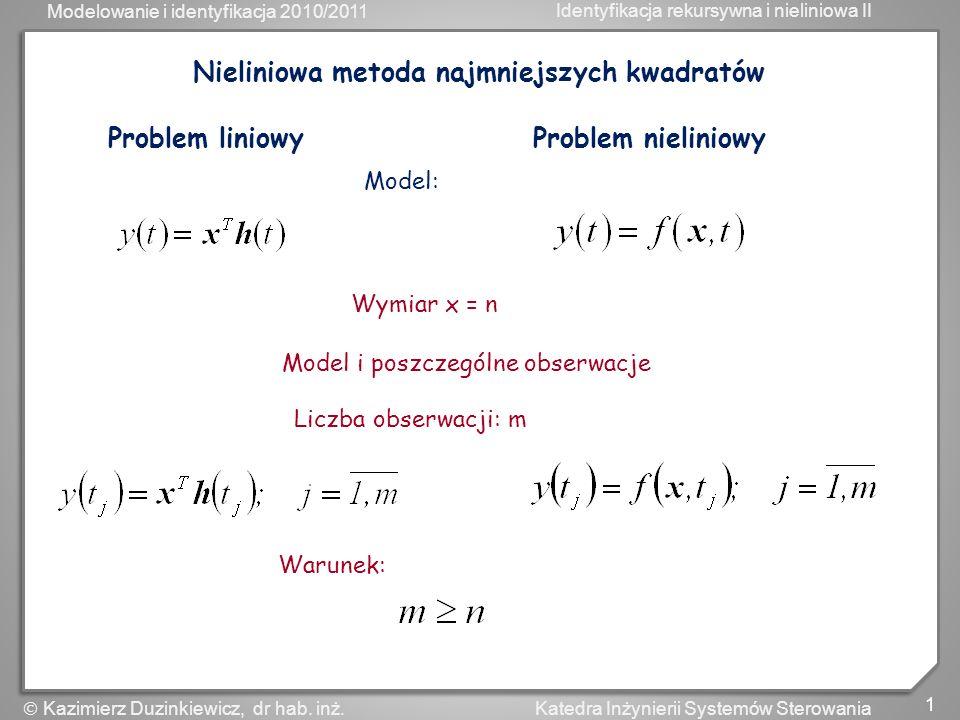 Modelowanie i identyfikacja 2010/2011 Identyfikacja rekursywna i nieliniowa II 1 Katedra Inżynierii Systemów Sterowania Kazimierz Duzinkiewicz, dr hab