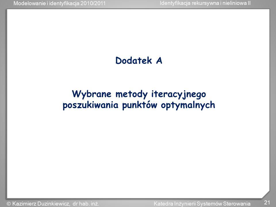 Modelowanie i identyfikacja 2010/2011 Identyfikacja rekursywna i nieliniowa II 21 Katedra Inżynierii Systemów Sterowania Kazimierz Duzinkiewicz, dr ha
