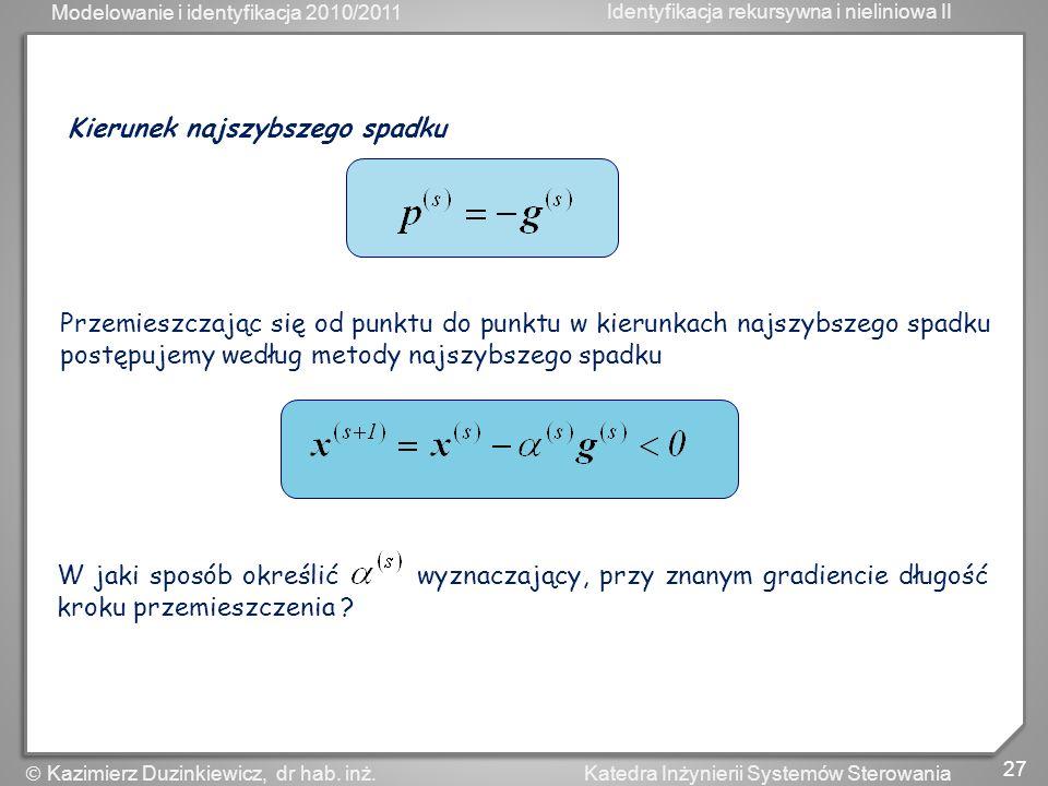 Modelowanie i identyfikacja 2010/2011 Identyfikacja rekursywna i nieliniowa II 27 Katedra Inżynierii Systemów Sterowania Kazimierz Duzinkiewicz, dr ha