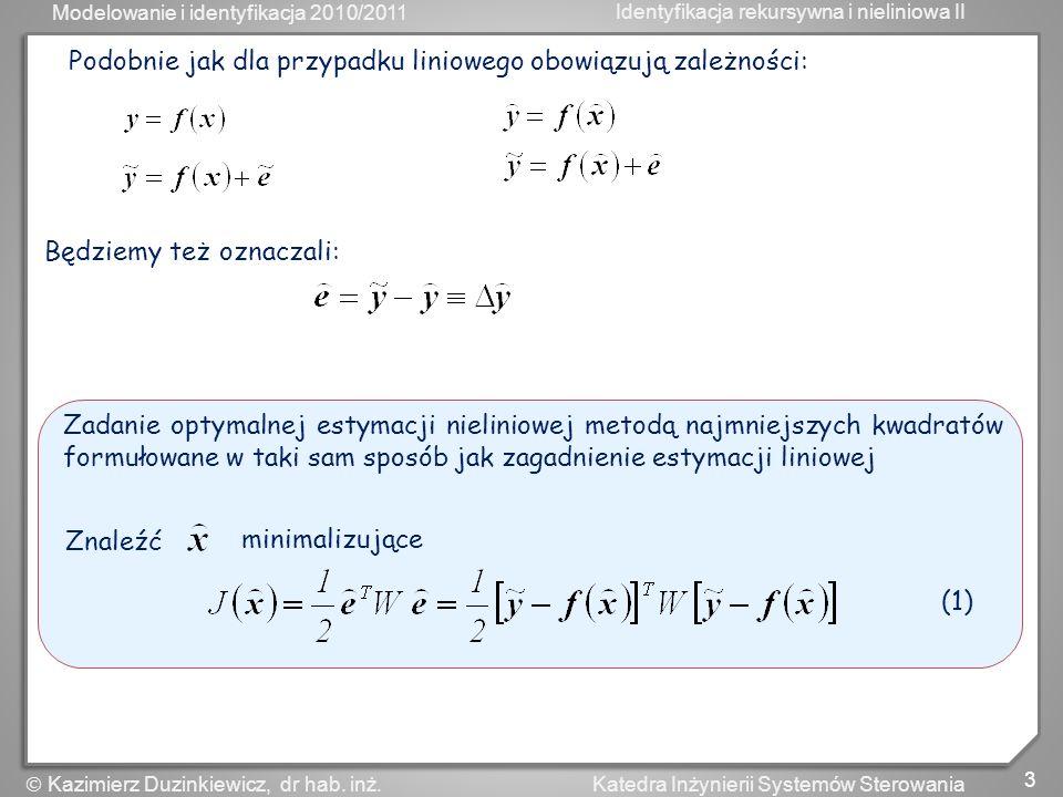 Modelowanie i identyfikacja 2010/2011 Identyfikacja rekursywna i nieliniowa II 3 Katedra Inżynierii Systemów Sterowania Kazimierz Duzinkiewicz, dr hab