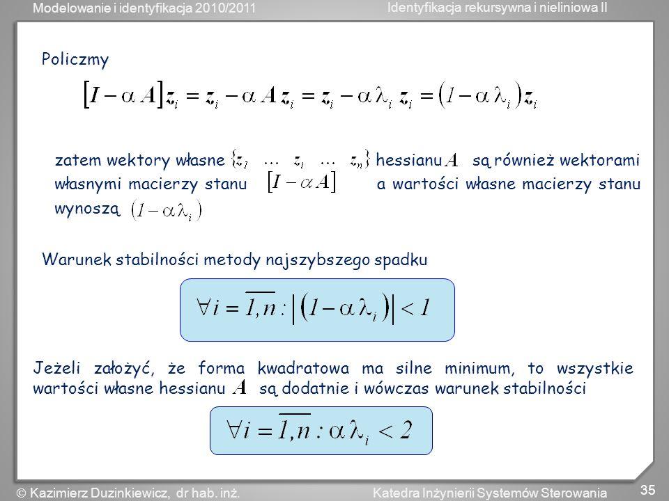 Modelowanie i identyfikacja 2010/2011 Identyfikacja rekursywna i nieliniowa II 35 Katedra Inżynierii Systemów Sterowania Kazimierz Duzinkiewicz, dr ha