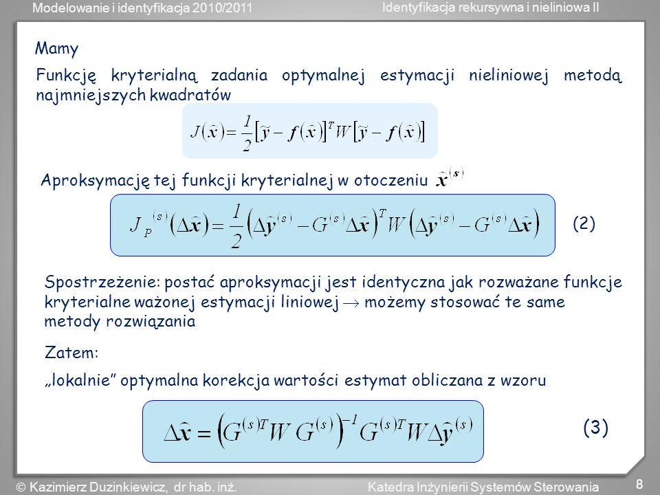 Modelowanie i identyfikacja 2010/2011 Identyfikacja rekursywna i nieliniowa II 8 Katedra Inżynierii Systemów Sterowania Kazimierz Duzinkiewicz, dr hab
