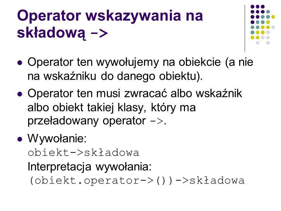 Operator wskazywania na składową -> Operator ten wywołujemy na obiekcie (a nie na wskaźniku do danego obiektu).