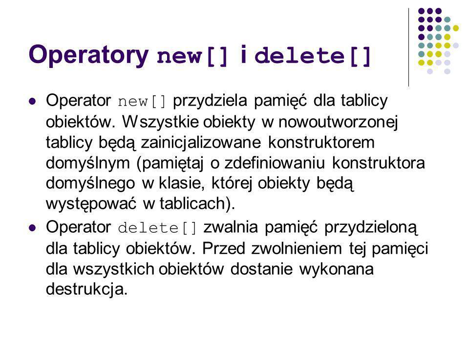 Operatory new[] i delete[] Operator new[] przydziela pamięć dla tablicy obiektów.