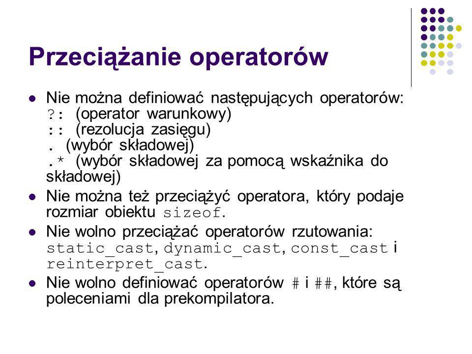 Przeciążanie operatorów Nie można definiować następujących operatorów: ?: (operator warunkowy) :: (rezolucja zasięgu).