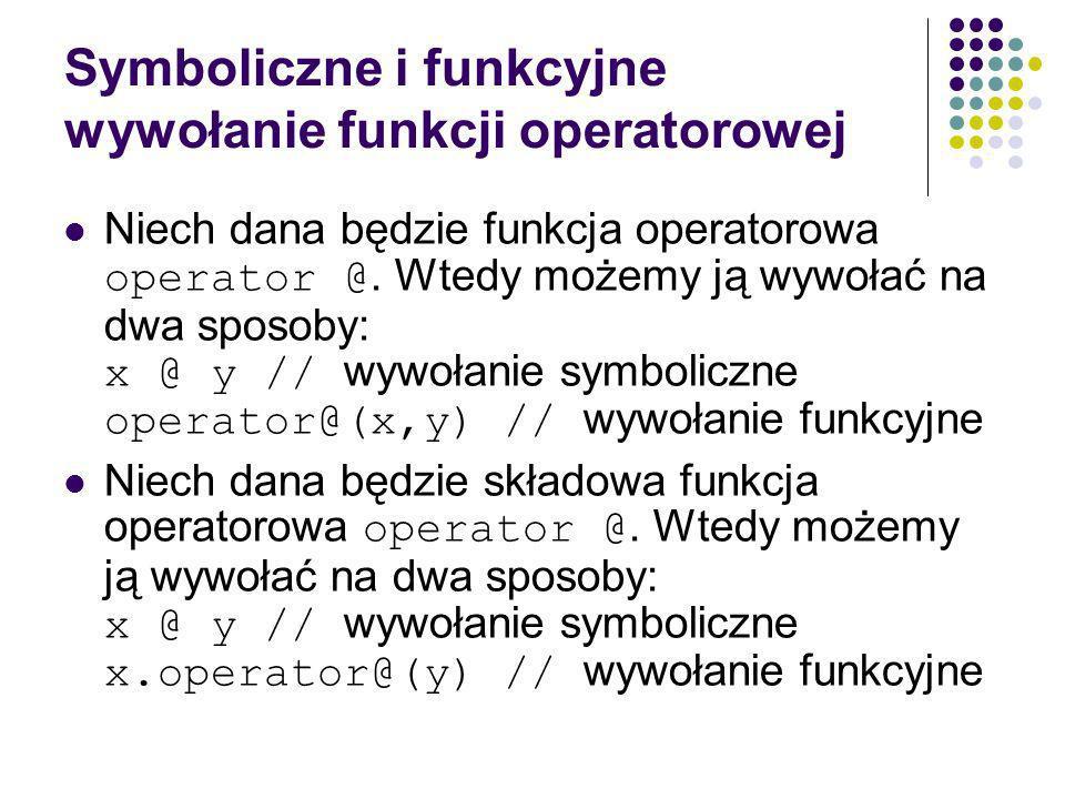 Symboliczne i funkcyjne wywołanie funkcji operatorowej Niech dana będzie funkcja operatorowa operator @.