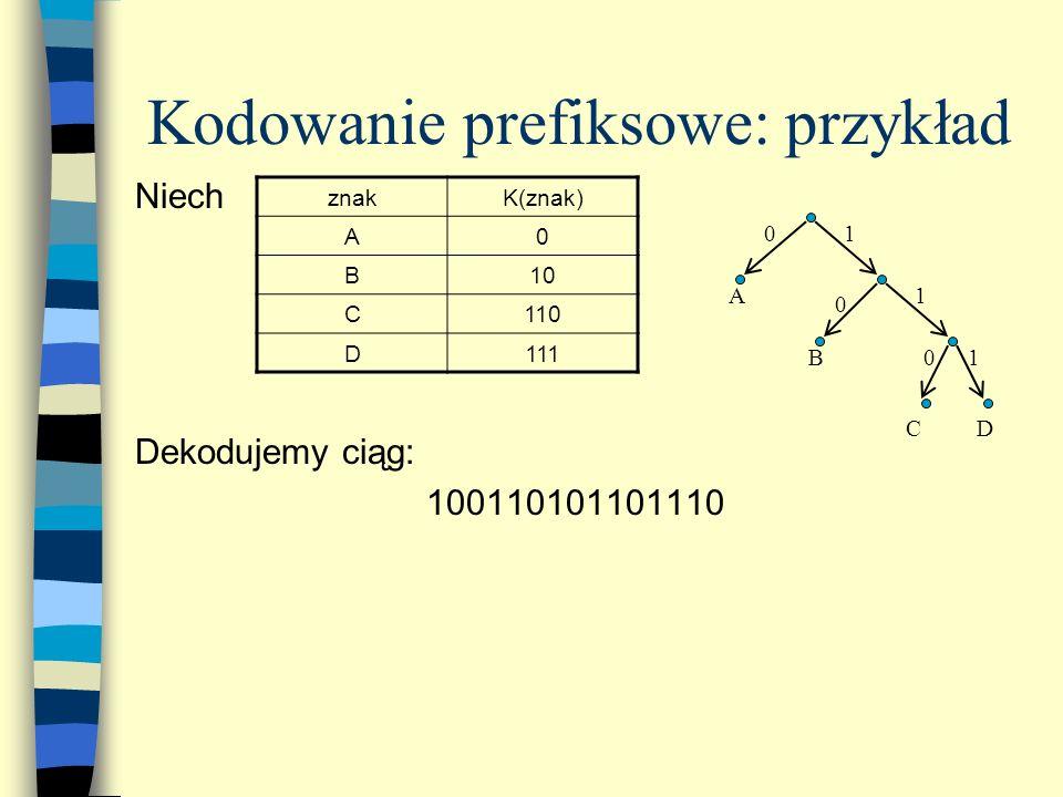 Kodowanie prefiksowe: przykład Niech Dekodujemy ciąg: 100110101101110 znakK(znak) A0 B10 C110 D111 0 0 0 1 1 1 A B CD