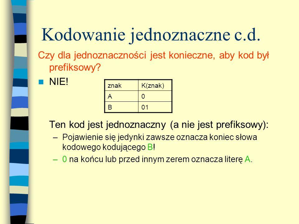 Kodowanie jednoznaczne c.d. Czy dla jednoznaczności jest konieczne, aby kod był prefiksowy? NIE! Ten kod jest jednoznaczny (a nie jest prefiksowy): –P