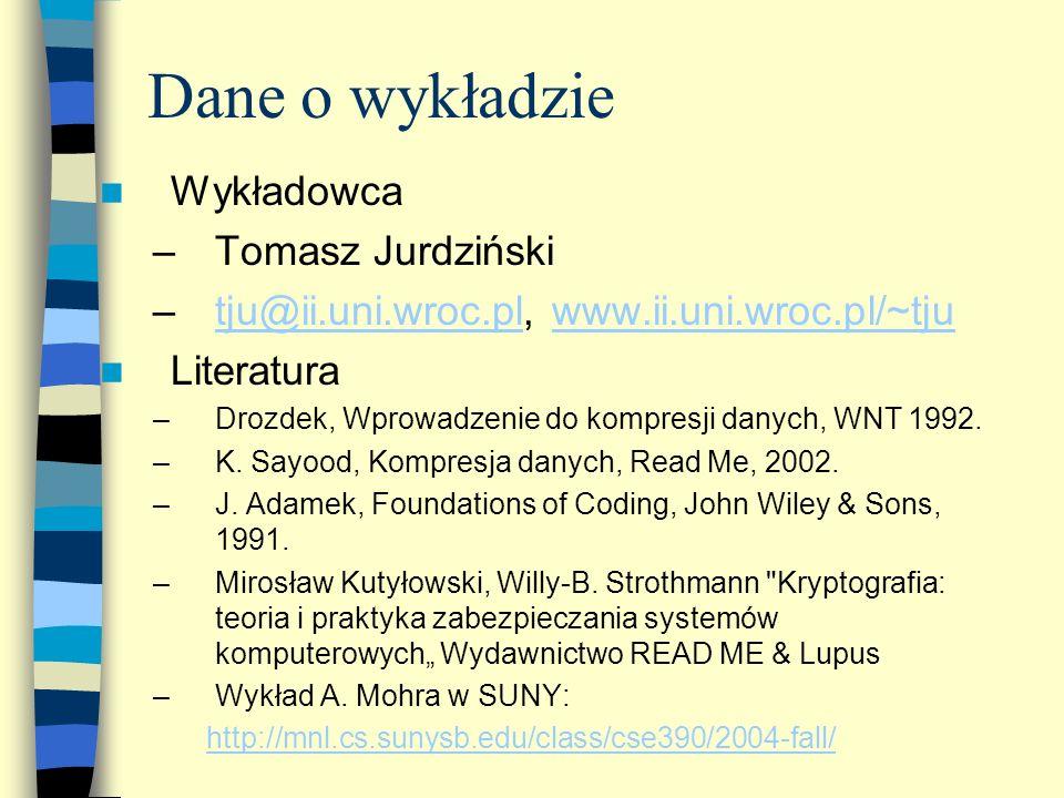 Dane o wykładzie Wykładowca –Tomasz Jurdziński –tju@ii.uni.wroc.pl, www.ii.uni.wroc.pl/~tjutju@ii.uni.wroc.plwww.ii.uni.wroc.pl/~tju Literatura –Drozd