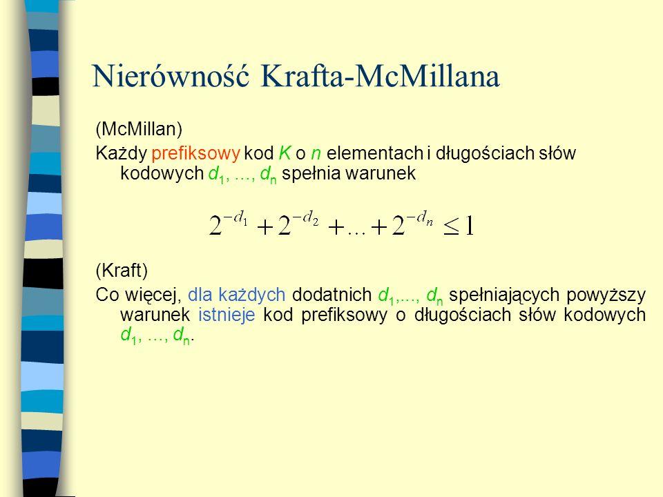 Nierówność Krafta-McMillana (McMillan) Każdy prefiksowy kod K o n elementach i długościach słów kodowych d 1,..., d n spełnia warunek (Kraft) Co więce