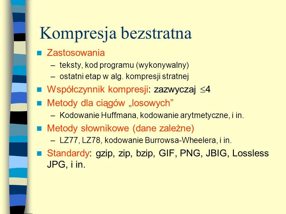 Kompresja bezstratna Zastosowania –teksty, kod programu (wykonywalny) –ostatni etap w alg. kompresji stratnej Współczynnik kompresji: zazwyczaj 4 Meto