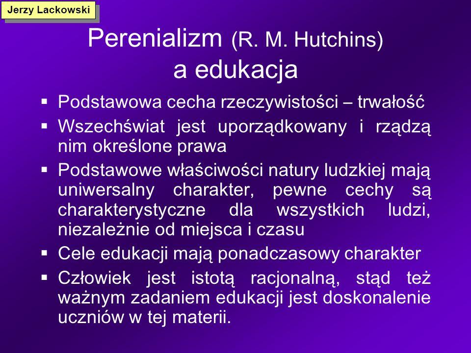 Progresywizm (W. Kilpatrick) a edukacja Koncentracja na uczniu (dziecku), a nie treściach programowych Zamiast kształcenia przedmiotowego (wiedzy ksią