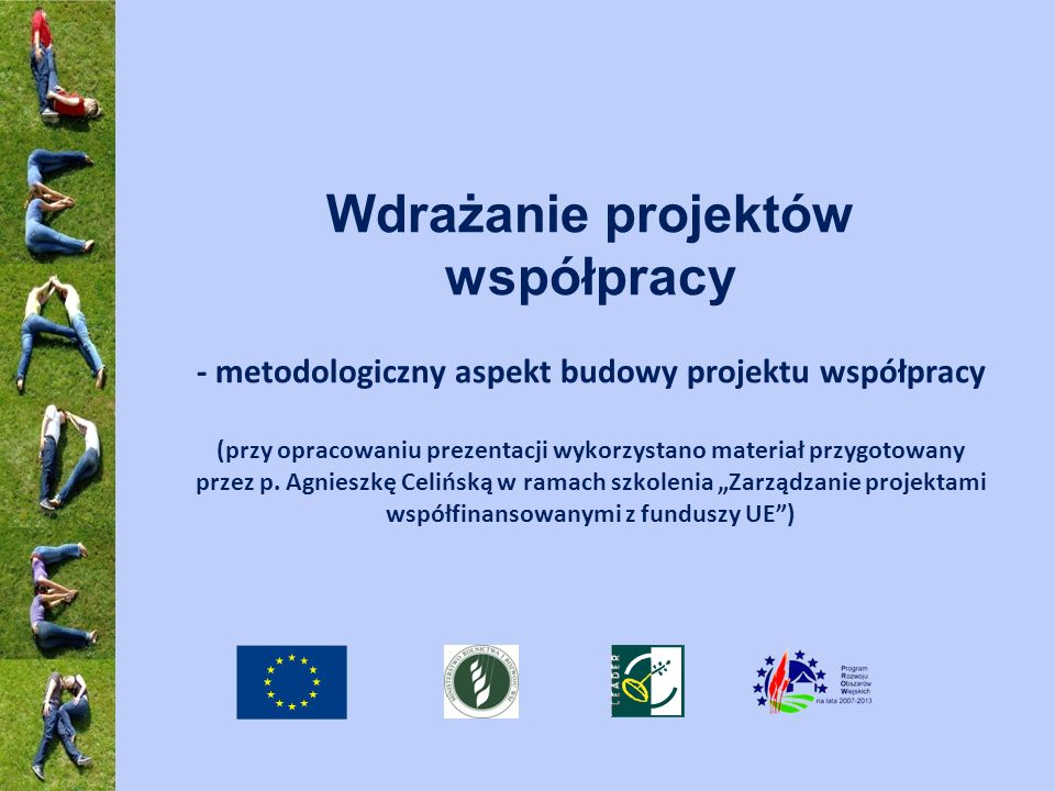 Wdrażanie projektów współpracy - metodologiczny aspekt budowy projektu współpracy (przy opracowaniu prezentacji wykorzystano materiał przygotowany prz